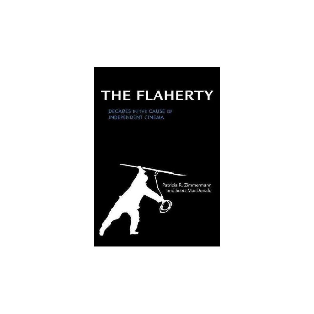 Flaherty : Decades in the Cause of Independent Cinema (Hardcover) (Patricia R. Zimmermann & Scott