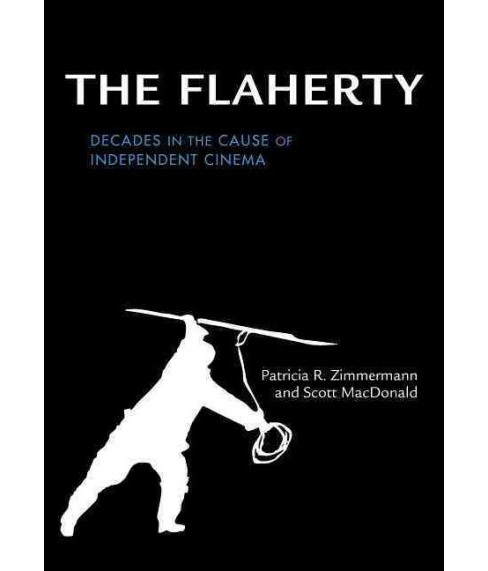 Flaherty : Decades in the Cause of Independent Cinema (Hardcover) (Patricia R. Zimmermann & Scott - image 1 of 1