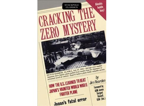 Cracking the Zero Mystery : How the U.S. Learned to Beat Japan's Vaunted Wwii Fighter Plane - image 1 of 1