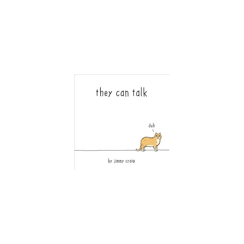 They Can Talk : A Collection of Comics About Animals - by Jimmy Craig (Hardcover)