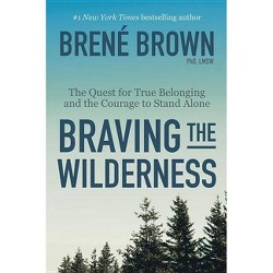 Braving the Wilderness : The Quest for True Belonging and the Courage to Stand Alone -  (Hardcover)