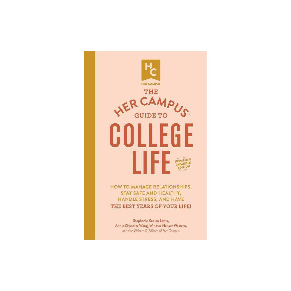 The Her Campus Guide To College Life Updated And Expanded Edition By Stephanie Kaplan Lewis Annie Chandler Wang Windsor Hanger Western