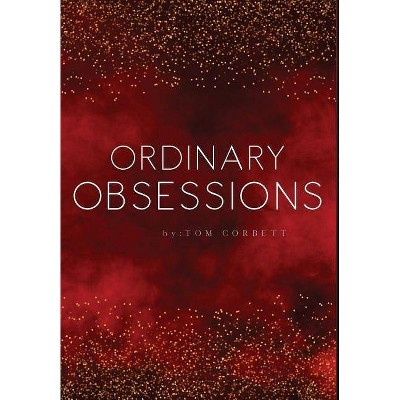 Ordinary obsessions - by  Tom Corbett (Hardcover)