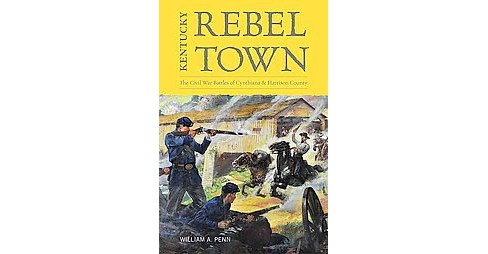 Kentucky Rebel Town : The Civil War Battles of Cynthiana and Harrison County (Hardcover) (William A. - image 1 of 1