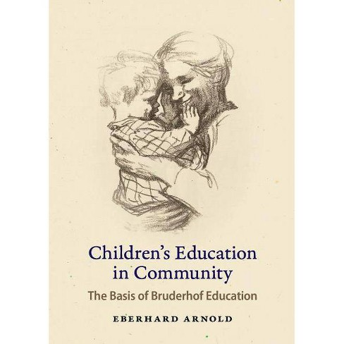 Children's Education in Community - by Eberhard Arnold (Paperback)