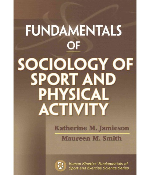 Fundamentals of Sociology of Sport and Physical Activity (Paperback) (Ph.D. Katherine M. Jamieson) - image 1 of 1
