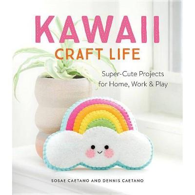 Kawaii Craft Life - by  Sosae Caetano & Dennis Caetano (Paperback)