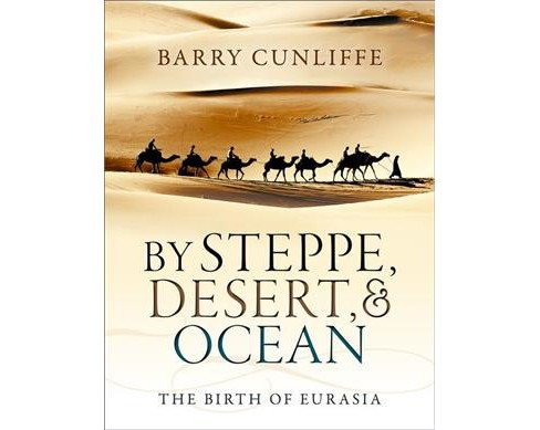 By Steppe, Desert, & Ocean : The Birth of Eurasia (Reprint) (Paperback) (Barry Cunliffe) - image 1 of 1