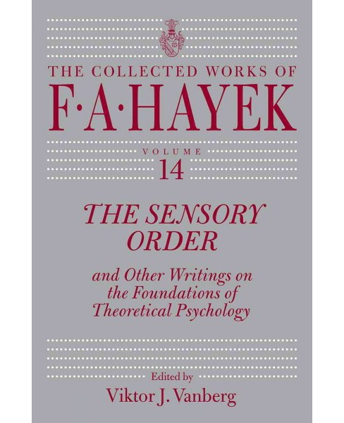 Sensory Order and Other Writings on the Foundations of Theoretical Psychology (Hardcover) (Friedrich A. - image 1 of 1