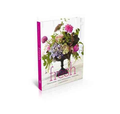 Fresh : Fresh Flowers...fresh Arrangements...fresh Ideas (Hardcover) (Sybil Brook Sylvester) - image 1 of 1