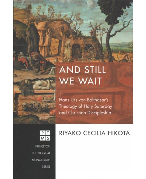 And Still We Wait : Hans Urs Von Balthasar's Theology of Holy Saturday and Christian Discipleship - image 1 of 1