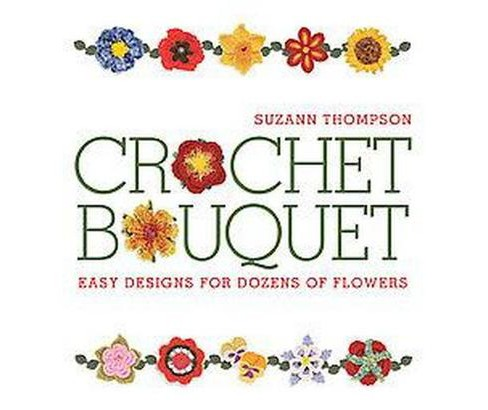 Crochet Bouquet : Easy Designs for Dozens of Flowers (Paperback) (Suzann Thompson) - image 1 of 1
