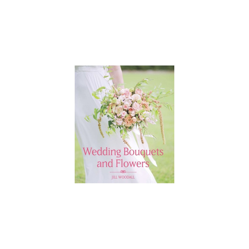 Wedding Bouquets and Flowers - by Jill Woodall (Hardcover)
