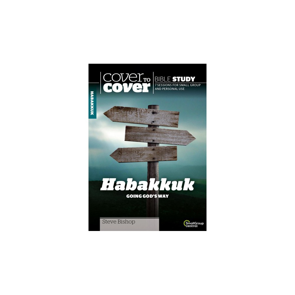 Habakkuk : Going God's Way: 7 Sessions for Small Group and Personal Use - by Steve Bishop (Paperback)
