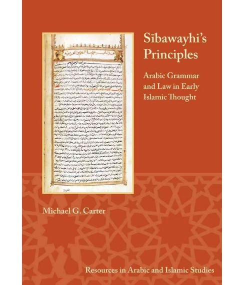 Sibawayhi's Principles : Arabic Grammar and Law in Early Islamic Thought (Paperback) (Michael C. Carter) - image 1 of 1