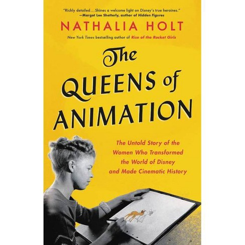 The Queens of Animation - by  Nathalia Holt (Hardcover) - image 1 of 1