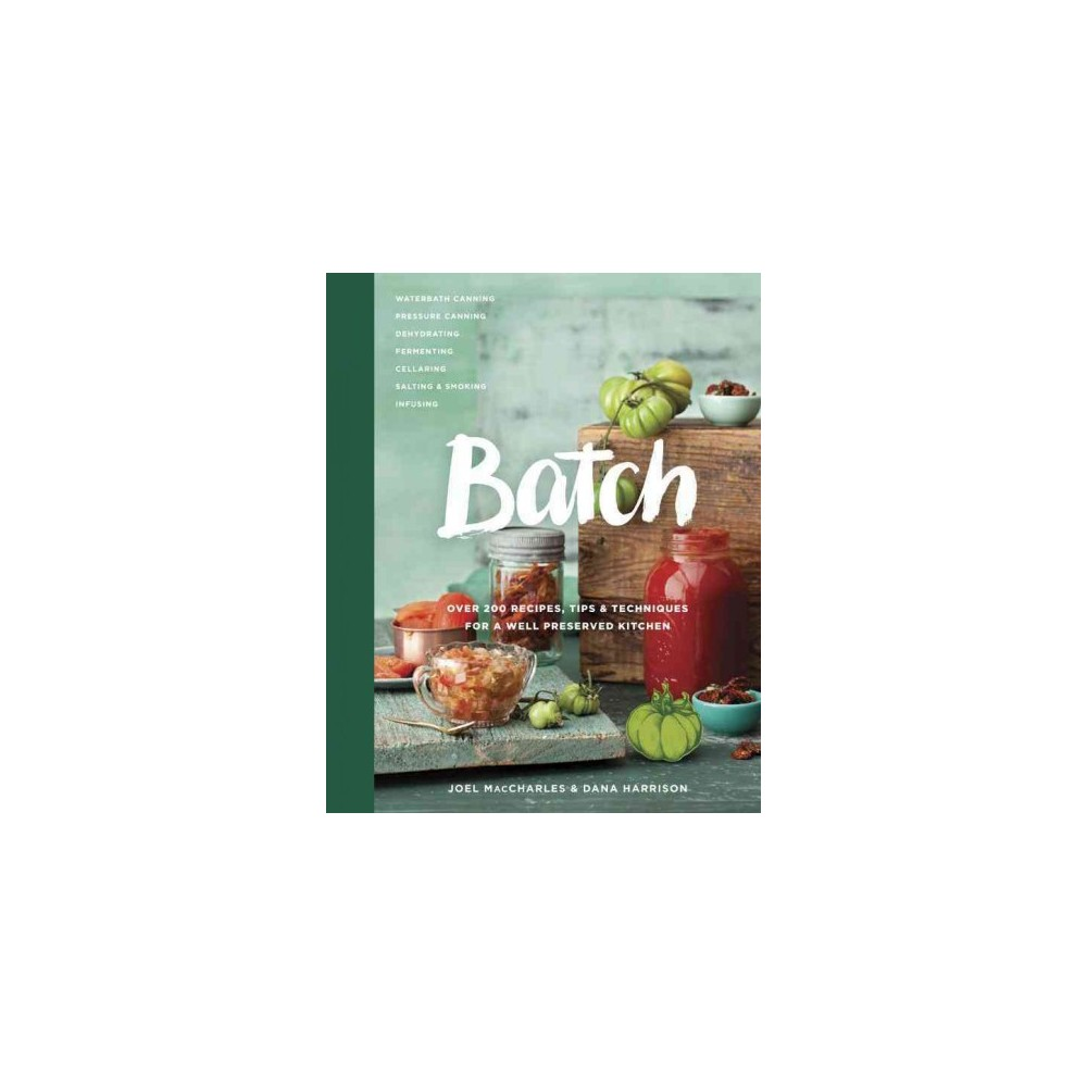 Batch : Over 200 Recipes, Tips & Techniques for a Well Preserved Kitchen (Hardcover) (Joel Maccharles)