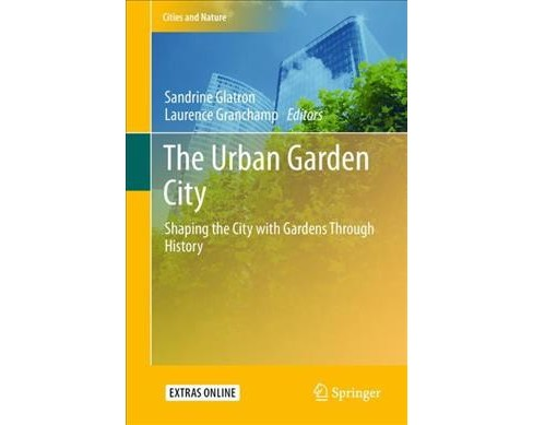 Urban Garden City : Shaping the City With Gardens Through History -  (Hardcover) - image 1 of 1