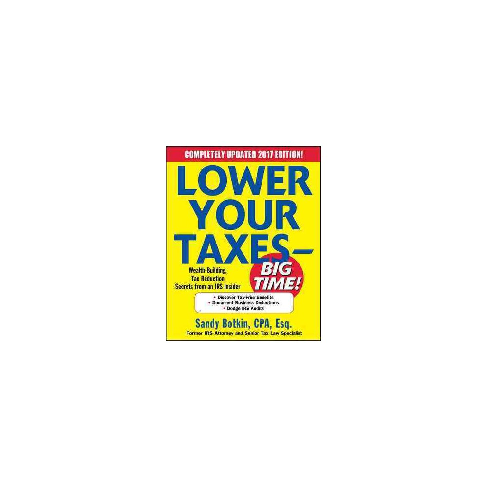 Lower Your Taxes - Big Time! 2016-2017 : Wealth-Building, Tax Reduction Secrets from an Irs Insider