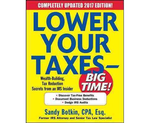 Lower Your Taxes - Big Time! 2016-2017 : Wealth-Building, Tax Reduction Secrets from an IRS Insider - image 1 of 1