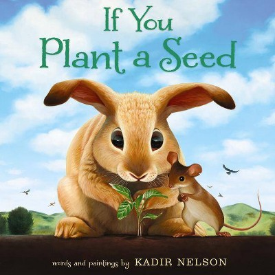 If You Plant a Seed - by Kadir Nelson (Hardcover)