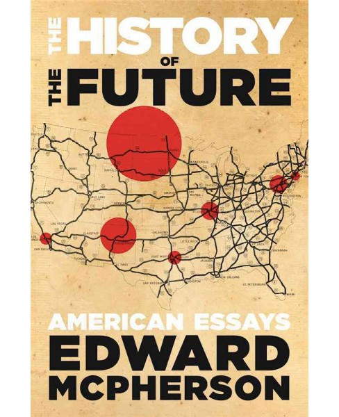 History of the Future : American Essays -  by Edward McPherson (Paperback) - image 1 of 1