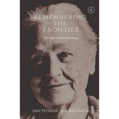 Remembering the Frontier - by  Amy Pennington Brudnicki (Paperback)