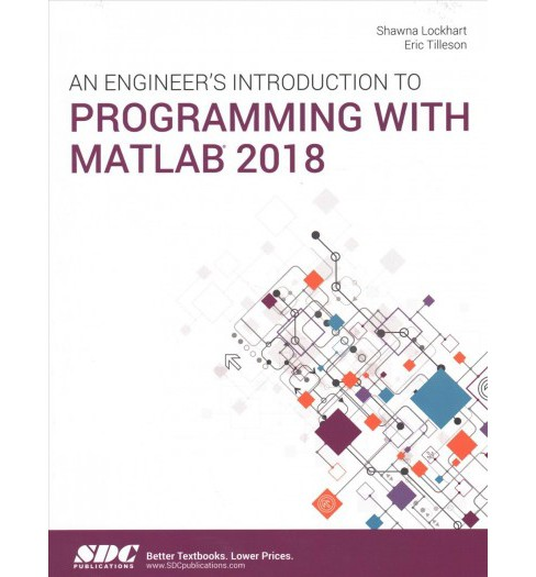 Engineer's Introduction to Programming + Matlab 2018 -  by Shawna Lockhart & Eric Tilleson (Paperback) - image 1 of 1
