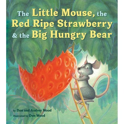 The Little Mouse, the Red Ripe Strawberry, and the Big Hungry Bear - by  Audrey Wood & Don Wood (Board Book)