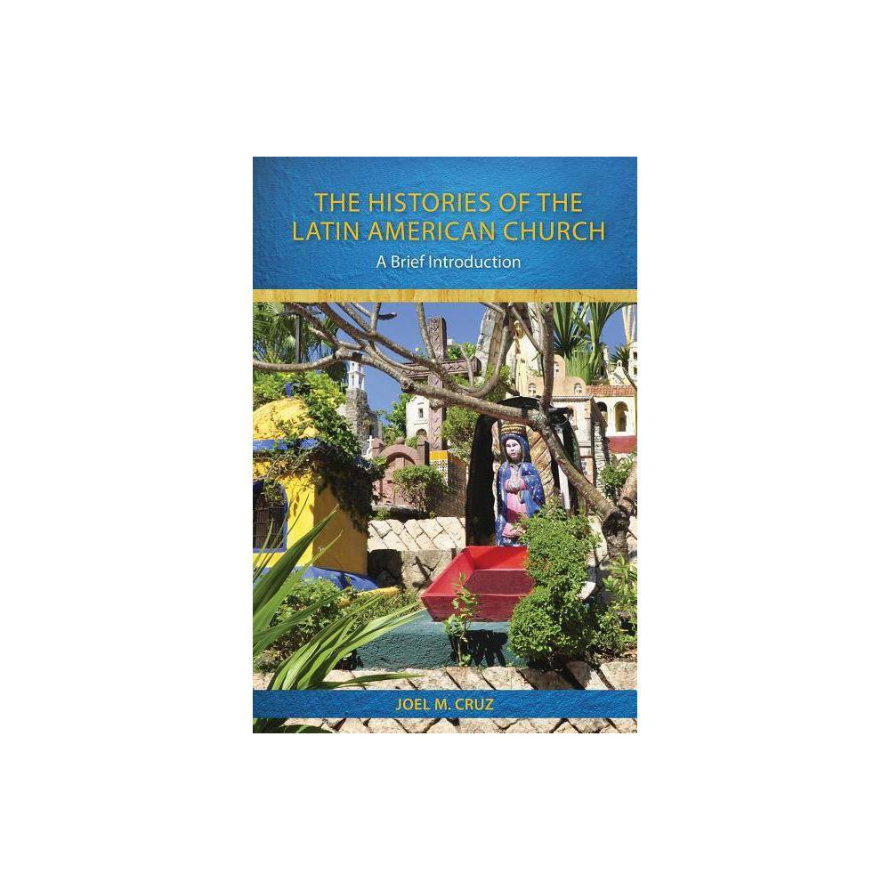 The Histories Of The Latin American Church By Joel M Cruz Paperback