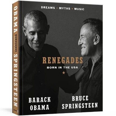 Renegades: Born in the USA - by Barack Obama & Bruce Springsteen (Hardcover)