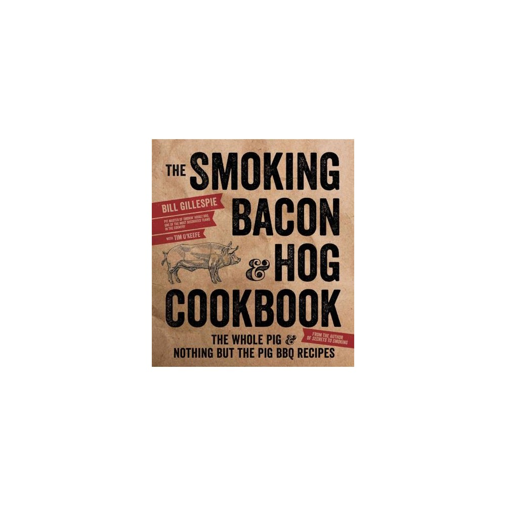 Smoking Bacon & Hog Cookbook : The Whole Pig & Nothing but the Pig Bbq Recipes (Paperback) (Bill