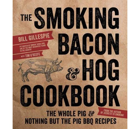 Smoking Bacon & Hog Cookbook : The Whole Pig & Nothing but the Pig BBQ Recipes (Paperback) (Bill - image 1 of 1