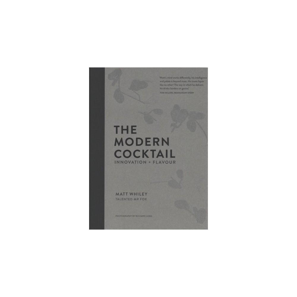 Modern Cocktail : Innovation + Flavour (Hardcover) (Matt Whiley)