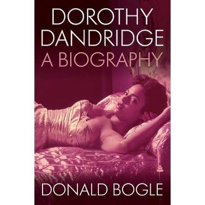Dorothy Dandridge - by  Donald Bogle (Paperback)