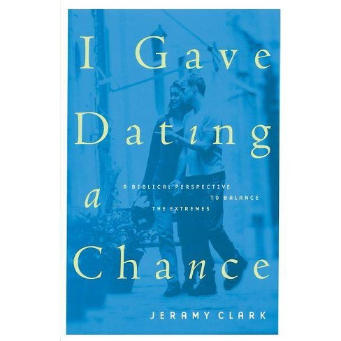 I Gave Dating a Chance - by  Jeramy Clark (Paperback) - image 1 of 1