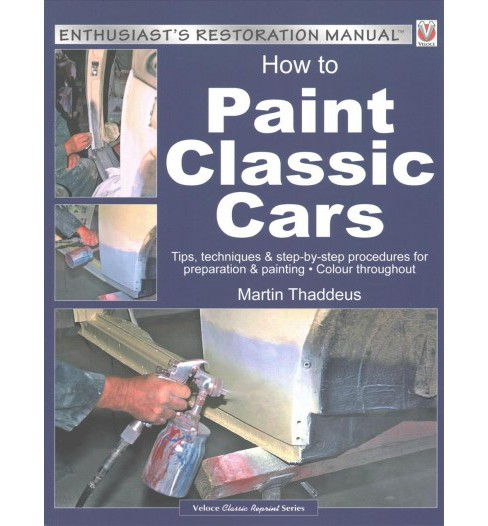 How to Paint Classic Cars : Tips, Techniques & Step-by-Step Procedures for Preparation & Painting - image 1 of 1