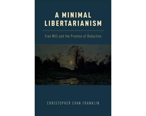 Minimal Libertarianism : Free Will and the Promise of Reduction -  (Hardcover) - image 1 of 1