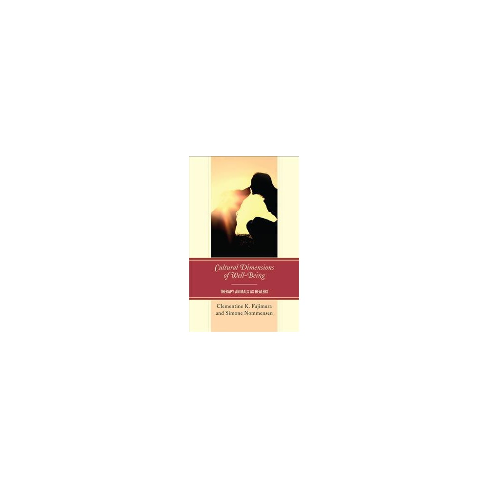 Cultural Dimensions of Well-Being : Therapy Animals As Healers - (Hardcover)