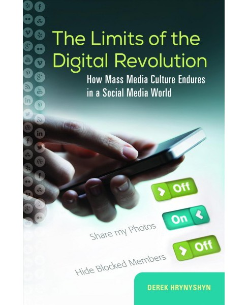 Limits of the Digital Revolution : How Mass Media Culture Endures in a Social Media World (Hardcover) - image 1 of 1