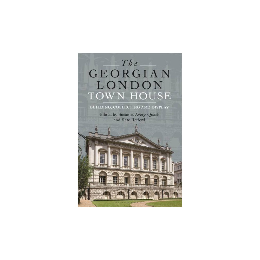 Georgian London Town House : Building, Collecting and Display - (Hardcover)