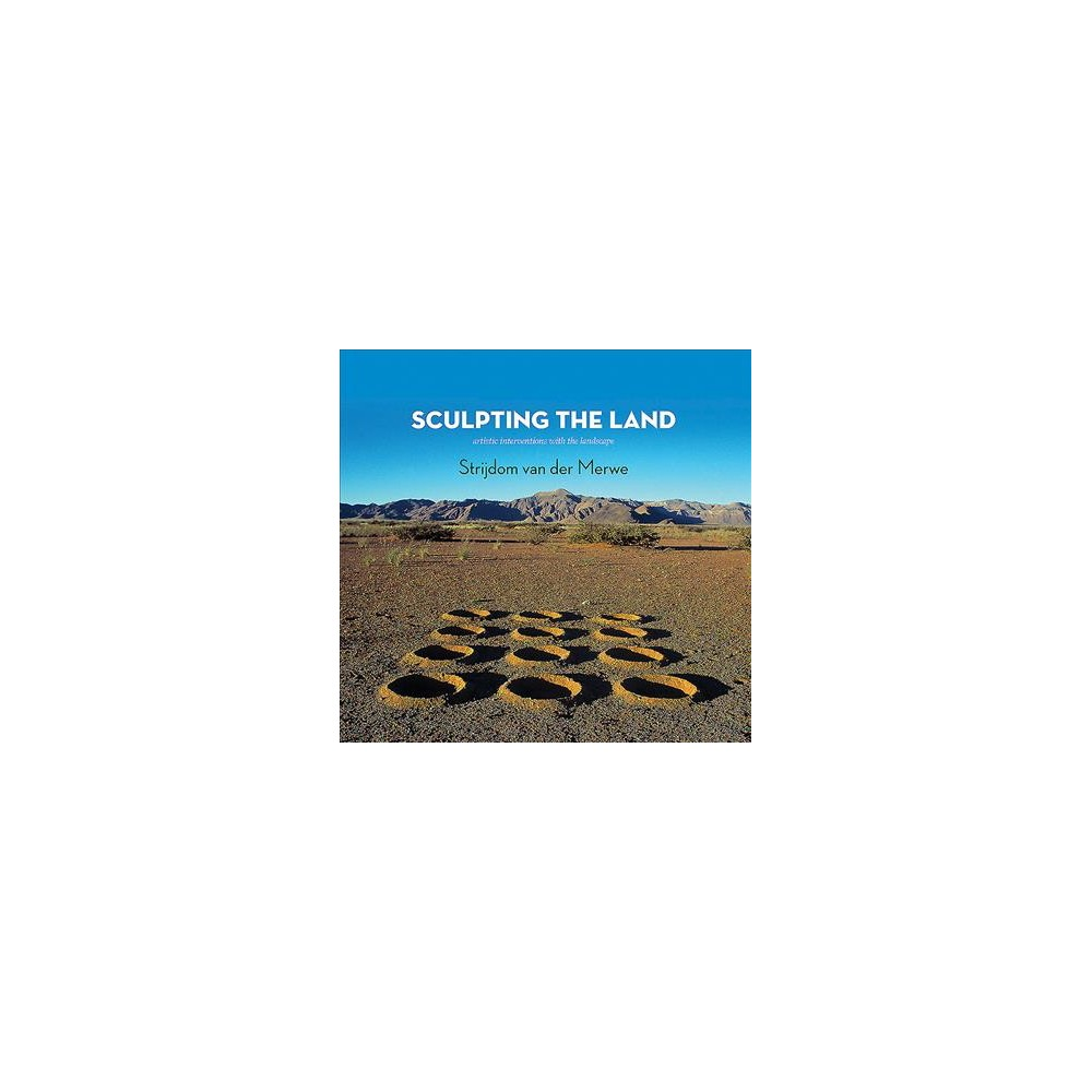 Sculpting the Land : Artistic Interventions With the Landscape - 2 by Amos Van Der Merwe (Hardcover)