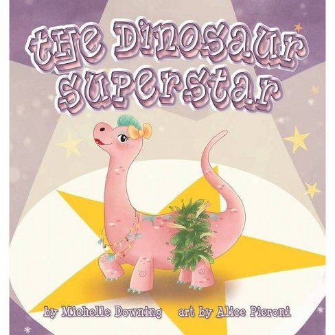The Dinosaur Superstar - by  Michelle Downing (Paperback) - image 1 of 1