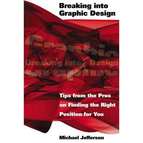 Breaking Into Graphic Design - by  Michael Jefferson (Paperback) - image 1 of 1
