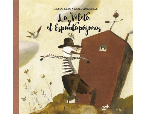 La Veleta y el Espantapájaros/ The Veleta and the Scarecrow -  by Pablo Albo (Hardcover) - image 1 of 1