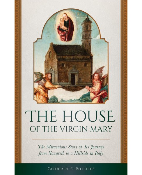House of the Virgin Mary : The Miraculous Story of Its Journey from Nazareth to a Hillside in Italy - image 1 of 1