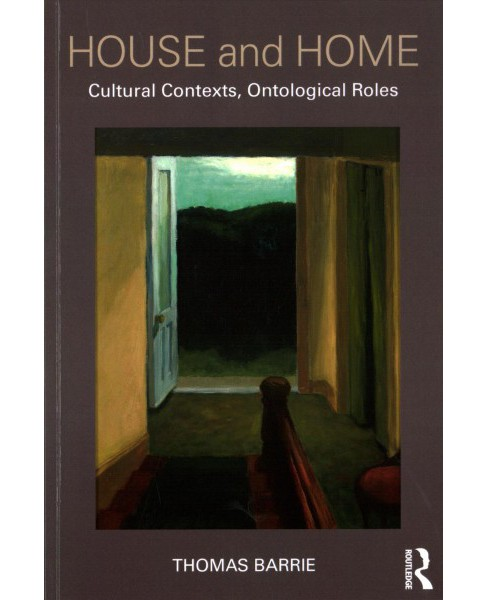 House and Home : Cultural Contexts, Ontological Roles (Paperback) (Thomas Barrie) - image 1 of 1