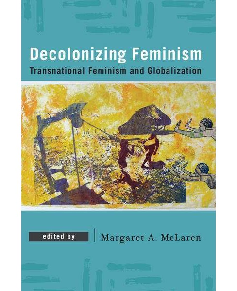 Decolonizing Feminism : Transnational Feminism and Globalization (Hardcover) - image 1 of 1