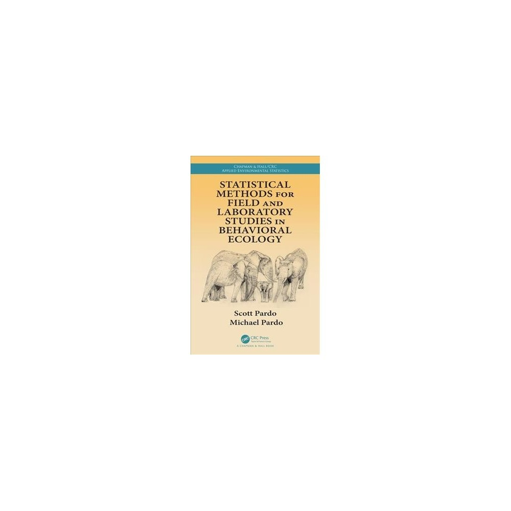 Statistical Methods for Field and Laboratory Studies in Behavioral Ecology - (Hardcover)