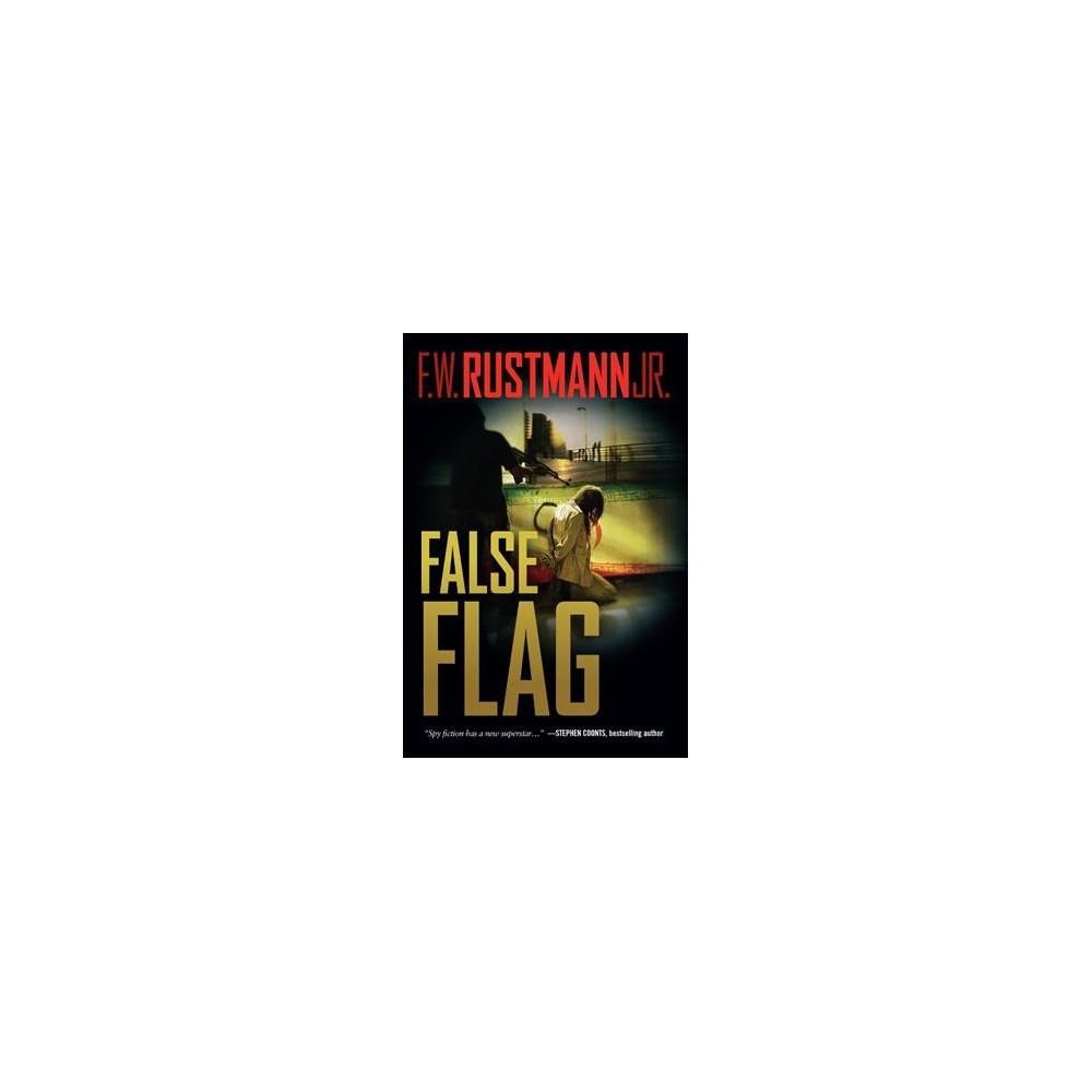 False Flag - by Jr. F. W. Rustmann (Hardcover)